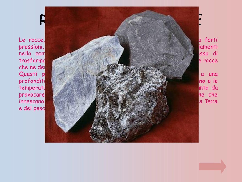 ROCCE METAMORFICHE Le rocce, quando vengono sottoposte a temperature elevate o a forti pressioni, pur rimanendo allo stato solido possono subire dei c