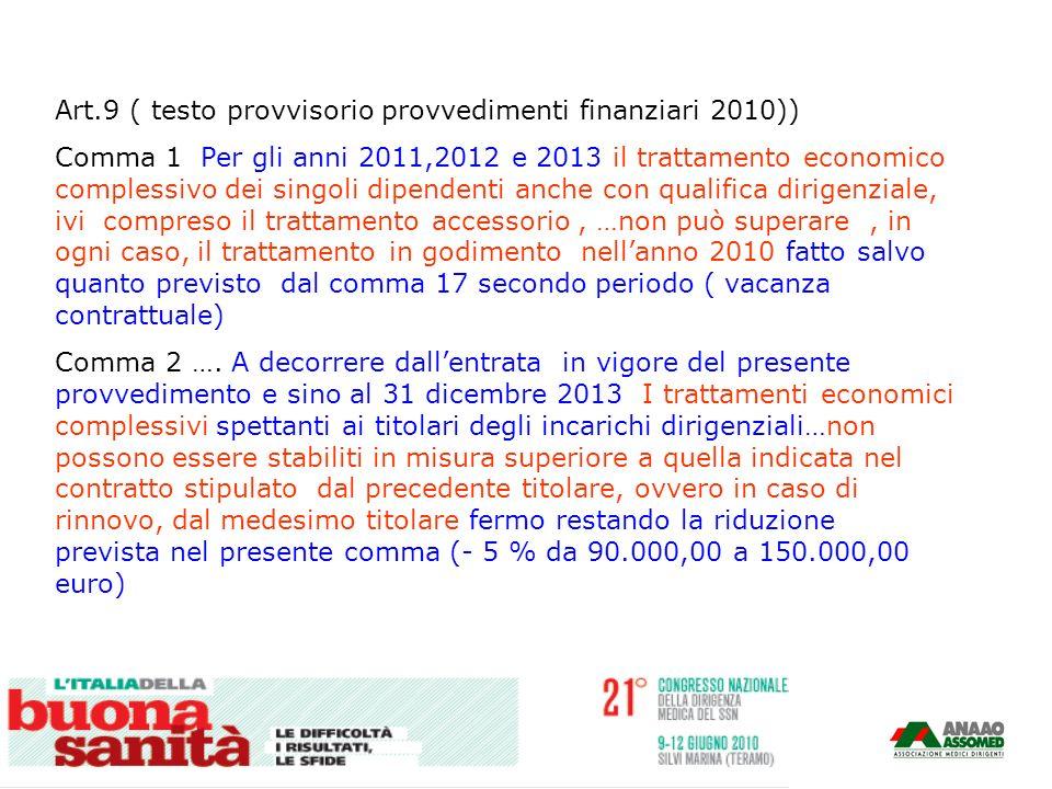 Art.9 ( testo provvisorio provvedimenti finanziari 2010)) Comma 1 Per gli anni 2011,2012 e 2013 il trattamento economico complessivo dei singoli dipen