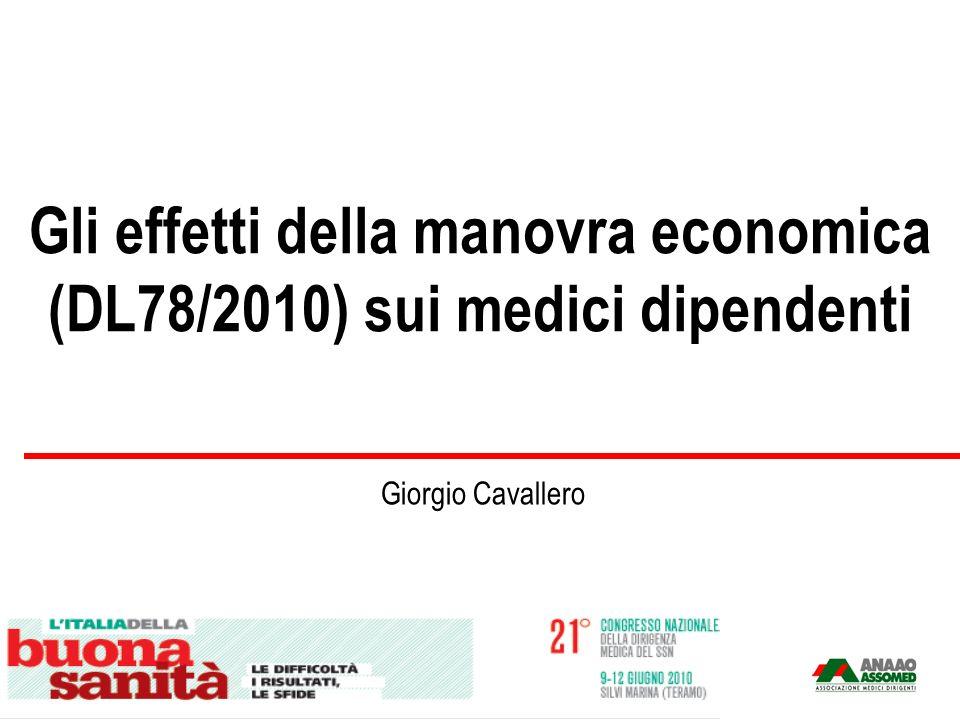 Gli effetti della manovra economica (DL78/2010) sui medici dipendenti Giorgio Cavallero