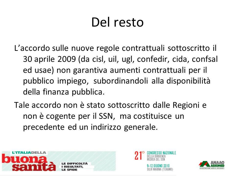 Del resto Laccordo sulle nuove regole contrattuali sottoscritto il 30 aprile 2009 (da cisl, uil, ugl, confedir, cida, confsal ed usae) non garantiva aumenti contrattuali per il pubblico impiego, subordinandoli alla disponibilità della finanza pubblica.