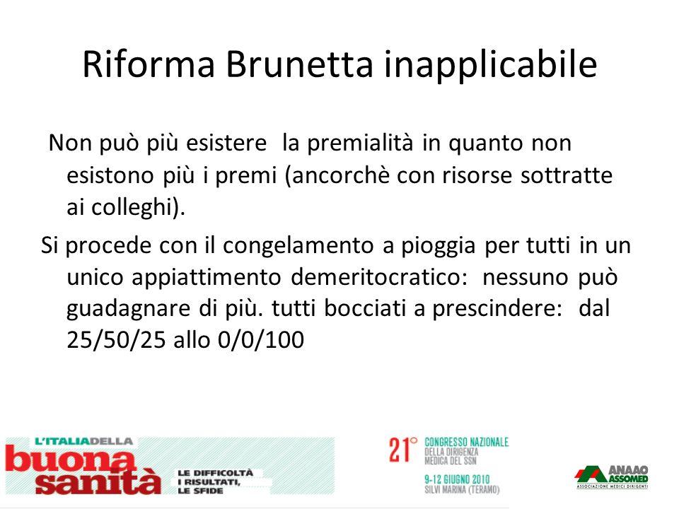 Riforma Brunetta inapplicabile Non può più esistere la premialità in quanto non esistono più i premi (ancorchè con risorse sottratte ai colleghi).