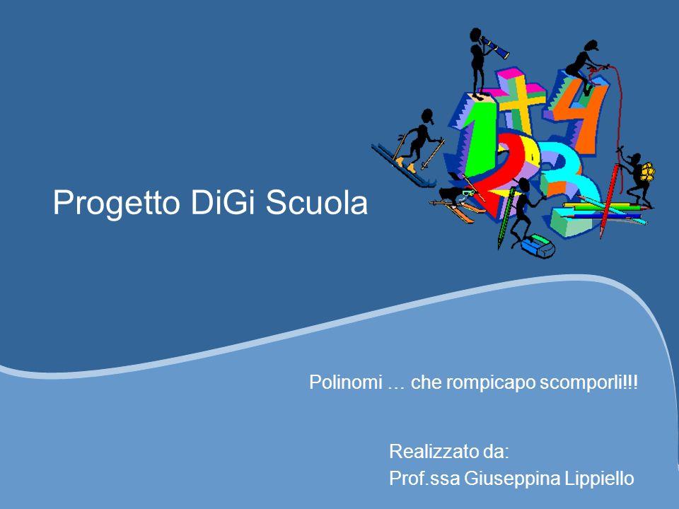 Progetto DiGi Scuola Polinomi … che rompicapo scomporli!!! Realizzato da: Prof.ssa Giuseppina Lippiello