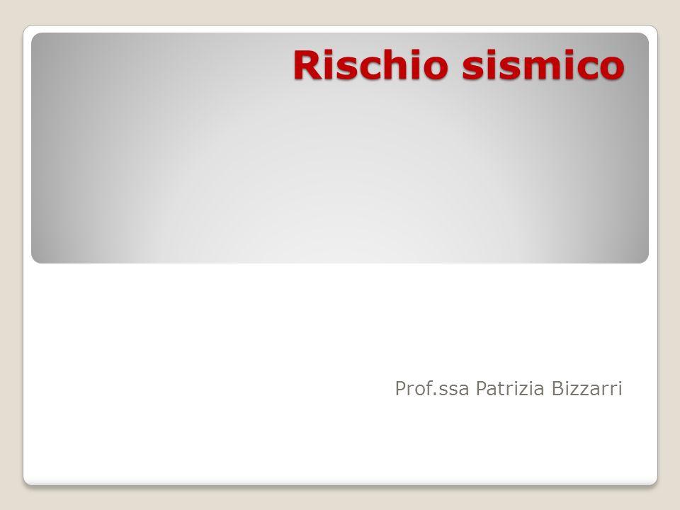Rischio sismico Prof.ssa Patrizia Bizzarri