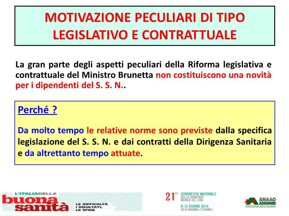 MOTIVAZIONE PECULIARI DI TIPO LEGISLATIVO E CONTRATTUALE La gran parte degli aspetti peculiari della Riforma legislativa e contrattuale del Ministro B