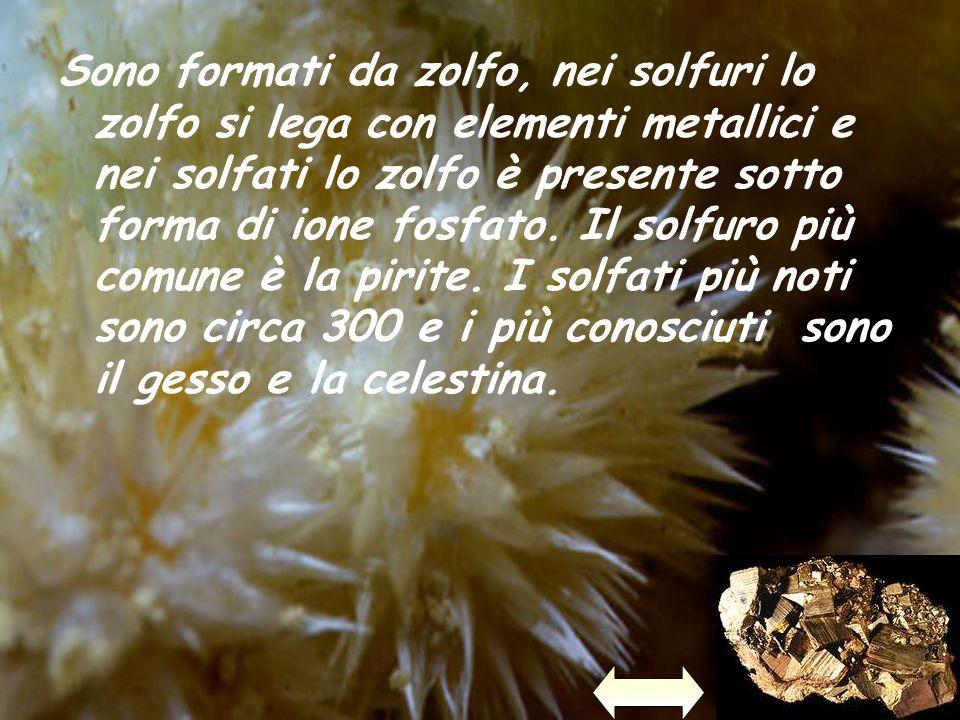 Sono formati da zolfo, nei solfuri lo zolfo si lega con elementi metallici e nei solfati lo zolfo è presente sotto forma di ione fosfato. Il solfuro p