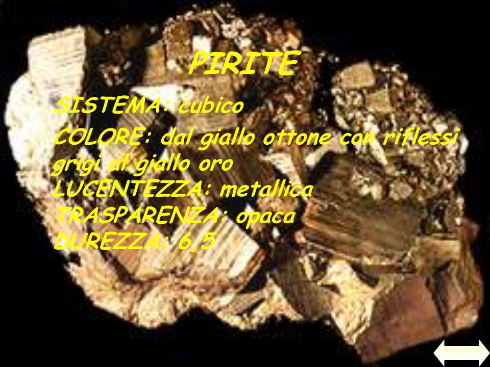 PIRITE SISTEMA: cubico COLORE: dal giallo ottone con riflessi grigi al giallo oro LUCENTEZZA: metallica TRASPARENZA: opaca DUREZZA: 6,5