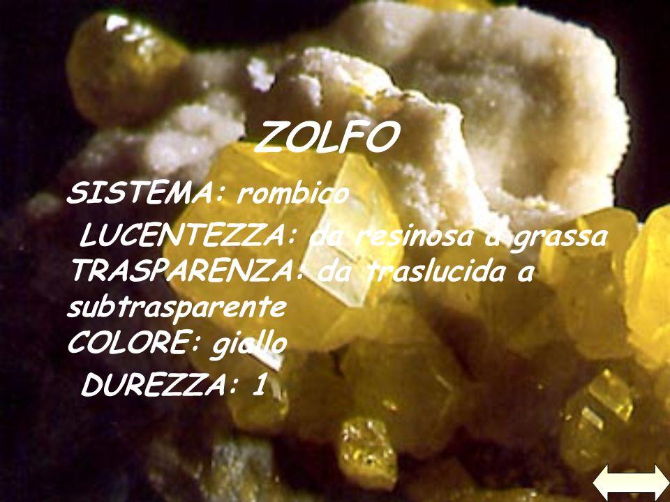 ZOLFO SISTEMA: rombico LUCENTEZZA: da resinosa a grassa TRASPARENZA: da traslucida a subtrasparente COLORE: giallo DUREZZA: 1