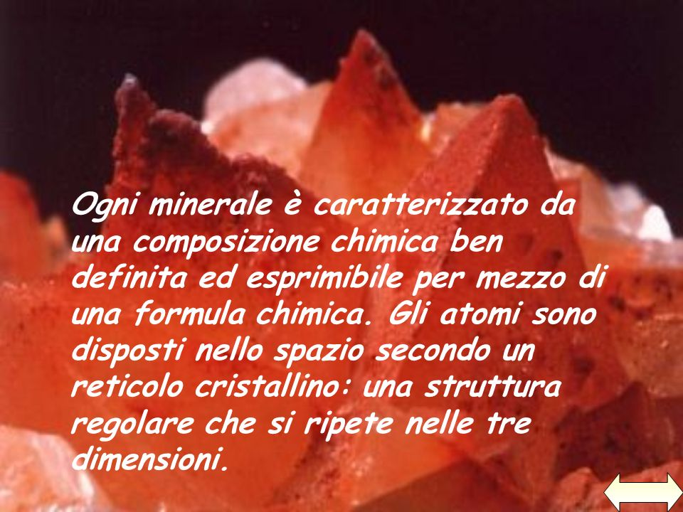 Ogni minerale è caratterizzato da una composizione chimica ben definita ed esprimibile per mezzo di una formula chimica. Gli atomi sono disposti nello