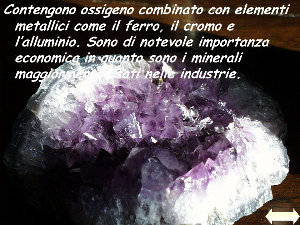 Contengono ossigeno combinato con elementi metallici come il ferro, il cromo e lalluminio. Sono di notevole importanza economica in quanto sono i mine