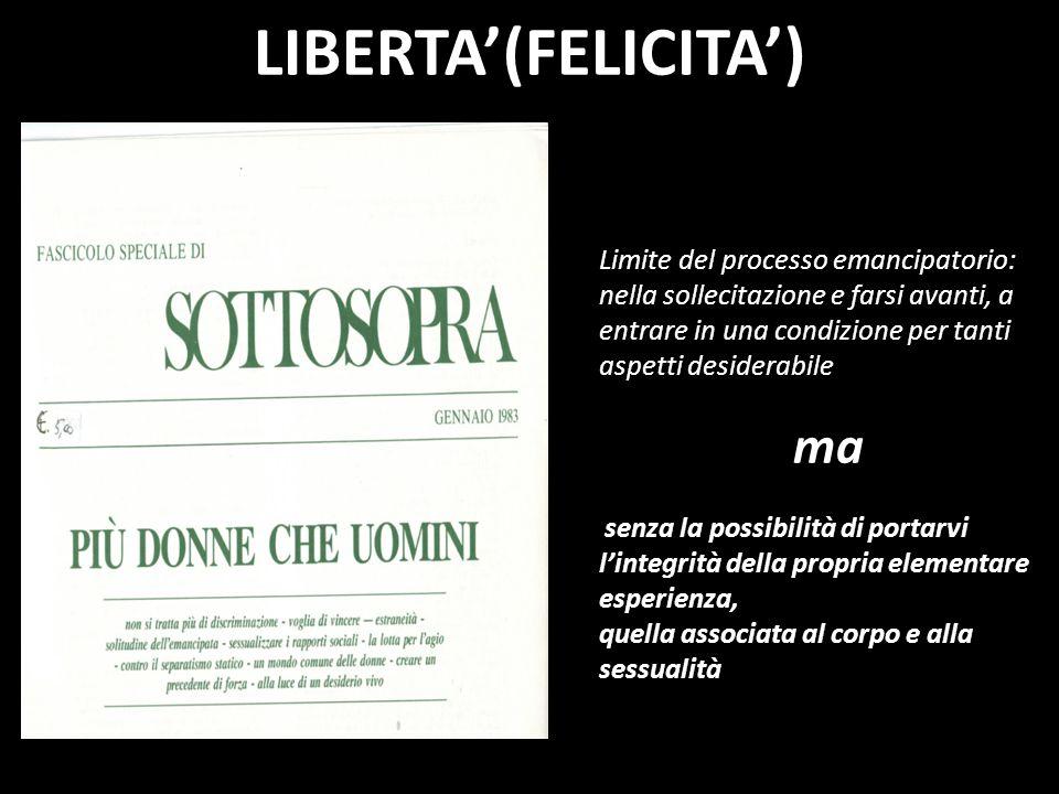 LIBERTA(FELICITA) Limite del processo emancipatorio: nella sollecitazione e farsi avanti, a entrare in una condizione per tanti aspetti desiderabile m