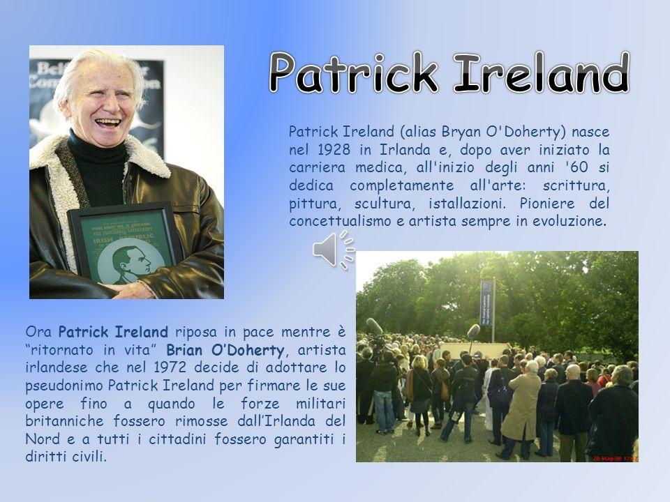 Patrick Ireland (alias Bryan O'Doherty) nasce nel 1928 in Irlanda e, dopo aver iniziato la carriera medica, all'inizio degli anni '60 si dedica comple