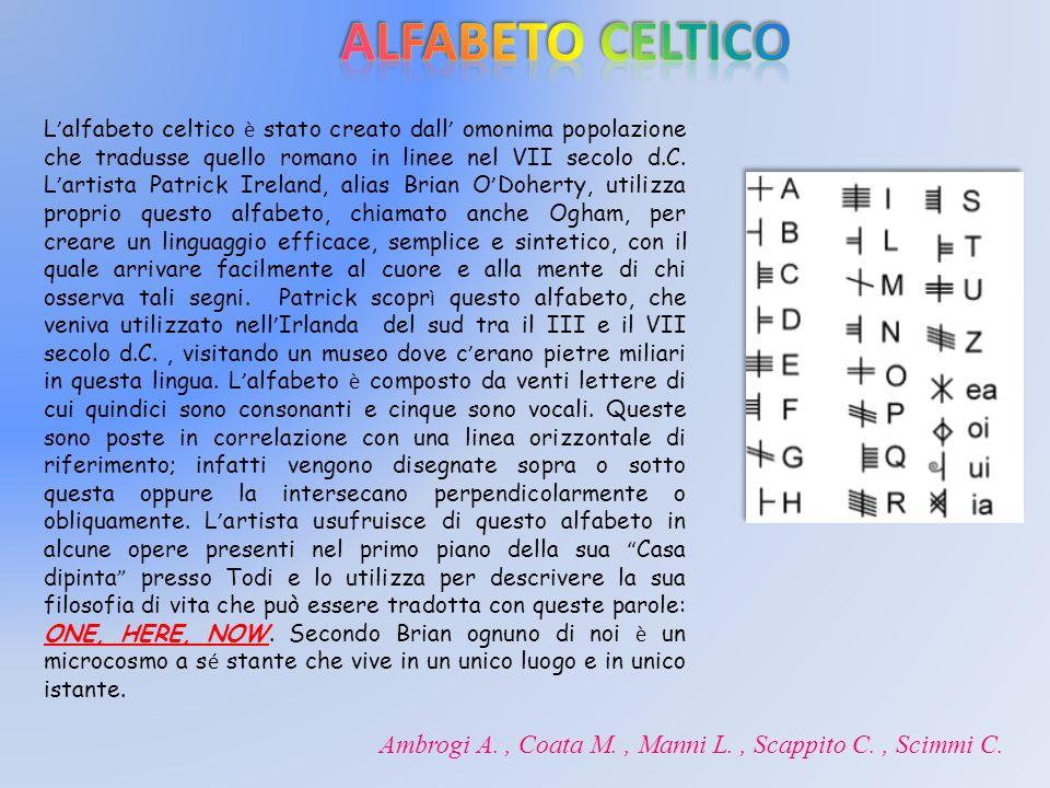 L alfabeto celtico è stato creato dall omonima popolazione che tradusse quello romano in linee nel VII secolo d.C. L artista Patrick Ireland, alias Br