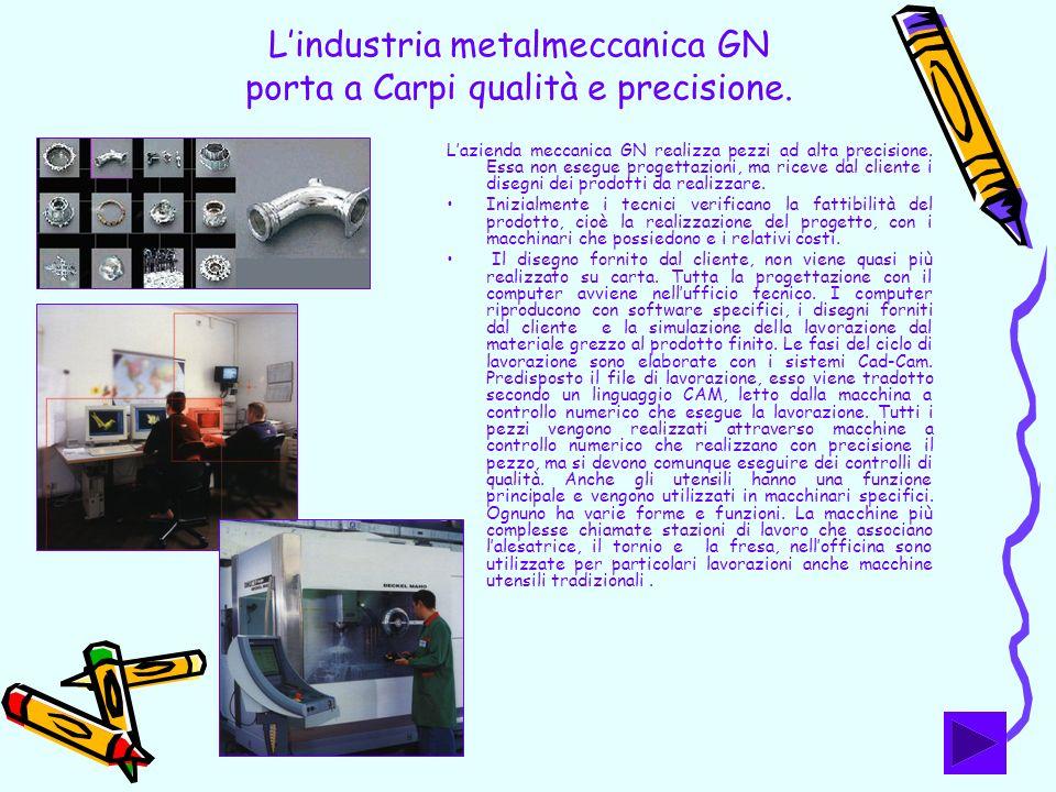 Lindustria metalmeccanica GN porta a Carpi qualità e precisione. Lazienda meccanica GN realizza pezzi ad alta precisione. Essa non esegue progettazion