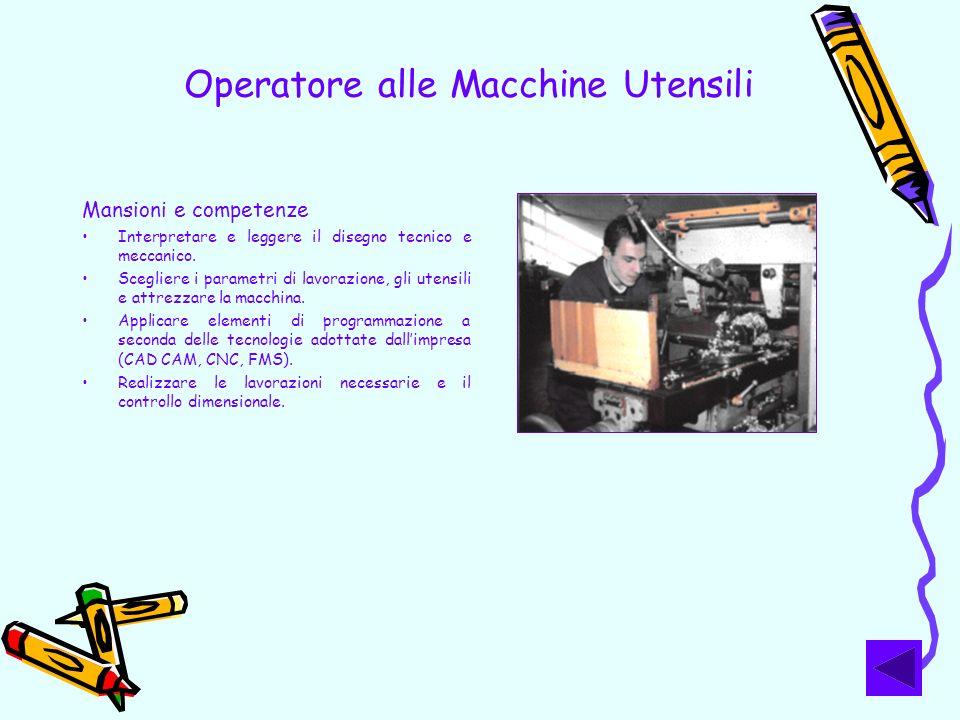 Operatore alle Macchine Utensili Mansioni e competenze Interpretare e leggere il disegno tecnico e meccanico. Scegliere i parametri di lavorazione, gl