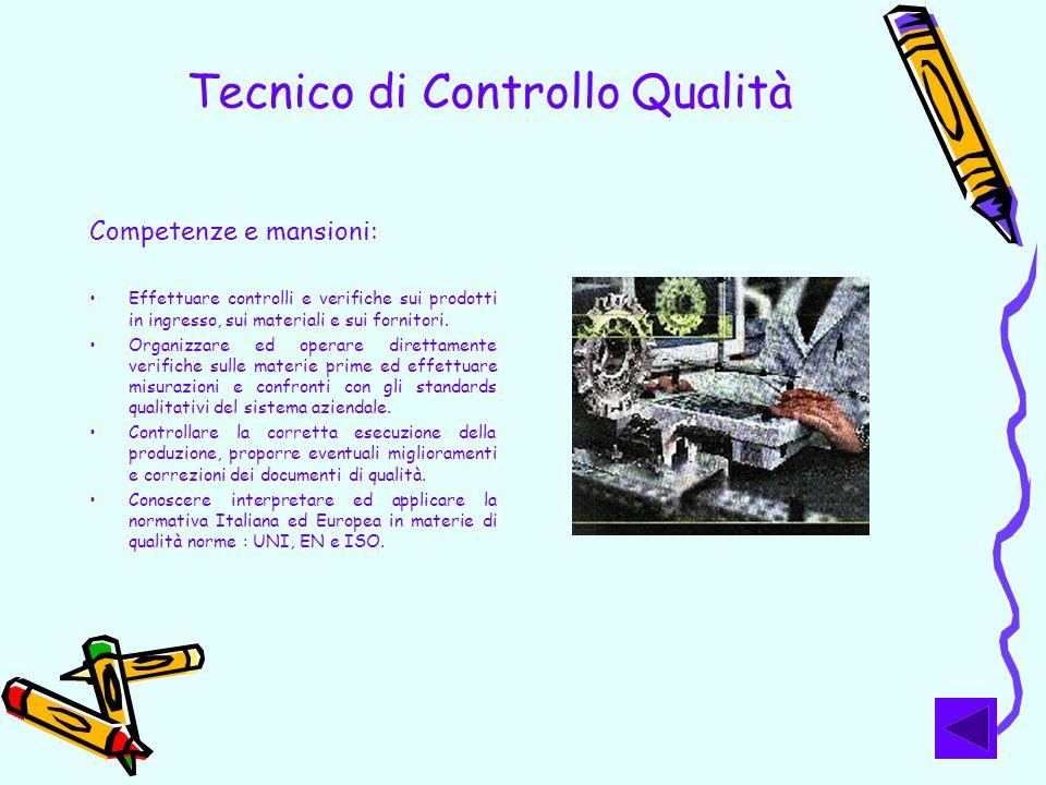 Tecnico di Controllo Qualità Competenze e mansioni: Effettuare controlli e verifiche sui prodotti in ingresso, sui materiali e sui fornitori. Organizz