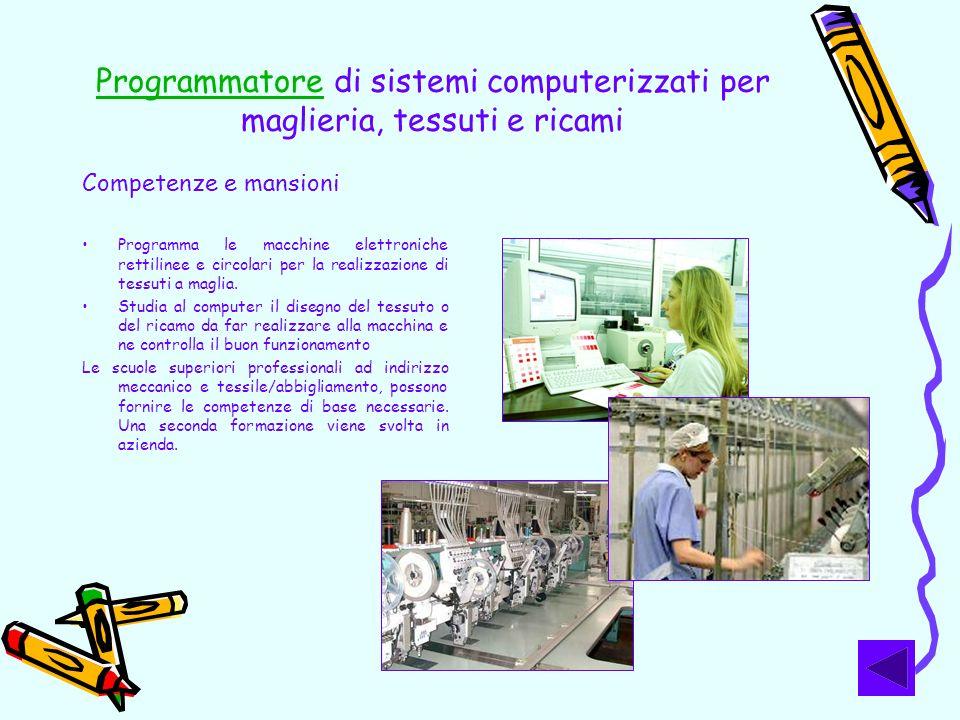 Competenze e mansioni Programma le macchine elettroniche rettilinee e circolari per la realizzazione di tessuti a maglia. Studia al computer il disegn