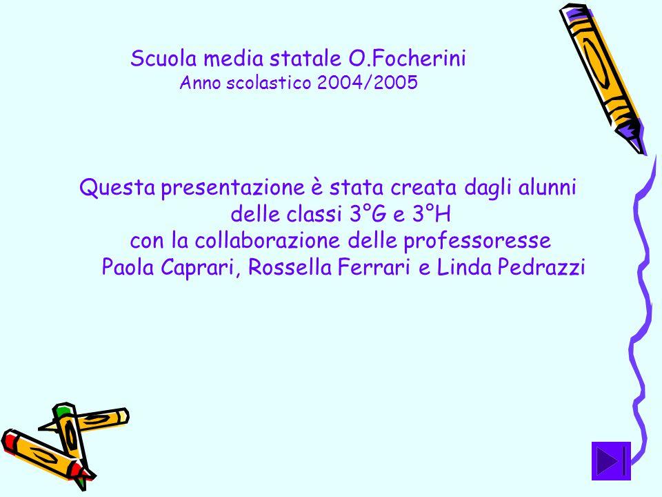 Scuola media statale O.Focherini Anno scolastico 2004/2005 Questa presentazione è stata creata dagli alunni delle classi 3°G e 3°H con la collaborazio