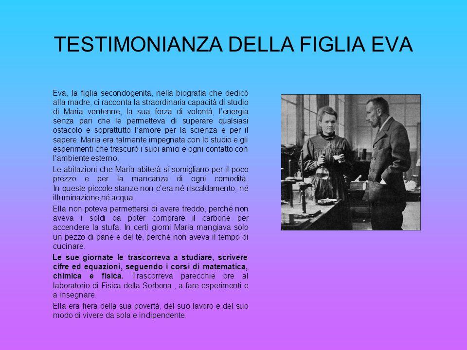 TESTIMONIANZA DELLA FIGLIA EVA Eva, la figlia secondogenita, nella biografia che dedicò alla madre, ci racconta la straordinaria capacità di studio di
