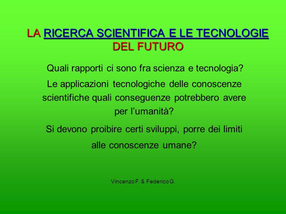 LA RICERCA SCIENTIFICA E LE TECNOLOGIE DEL FUTURO RICERCA SCIENTIFICA E LE TECNOLOGIERICERCA SCIENTIFICA E LE TECNOLOGIE Quali rapporti ci sono fra sc