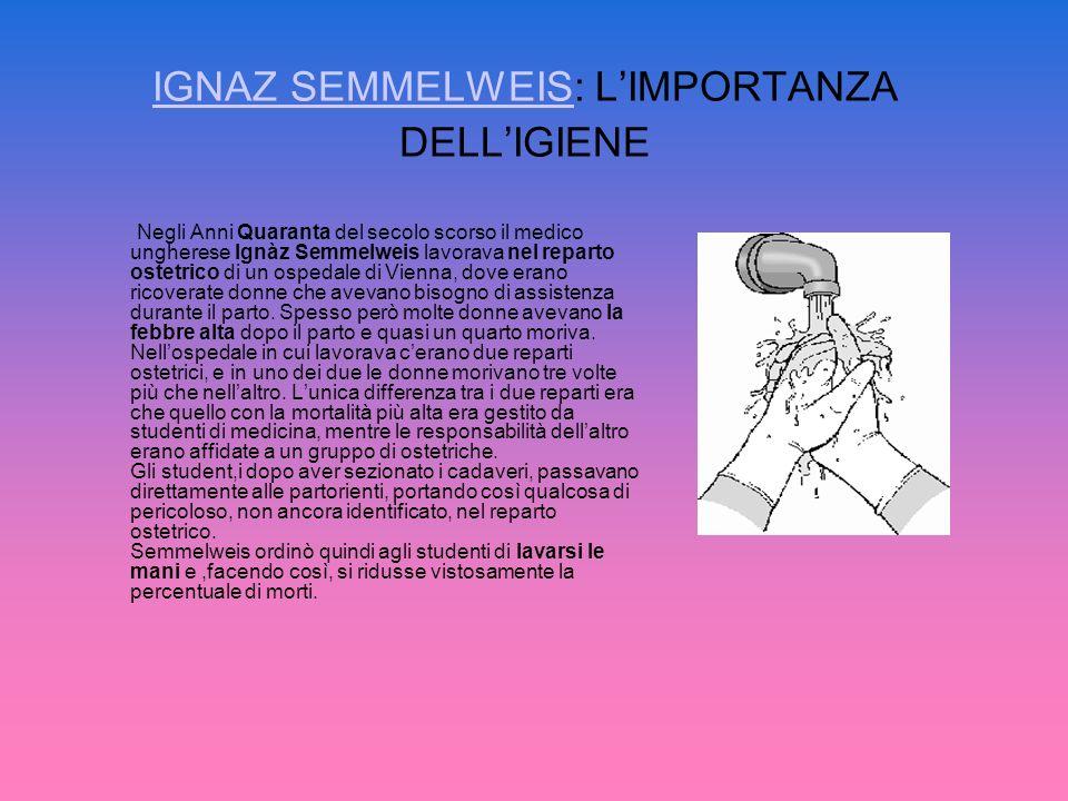 IGNAZ SEMMELWEISIGNAZ SEMMELWEIS: LIMPORTANZA DELLIGIENE Negli Anni Quaranta del secolo scorso il medico ungherese Ignàz Semmelweis lavorava nel repar