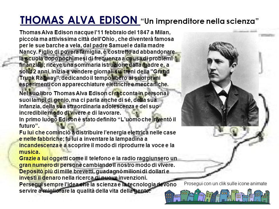 THOMAS ALVA EDISON THOMAS ALVA EDISON Un imprenditore nella scienza Thomas Alva Edison nacque l11 febbraio del 1847 a Milan, piccola ma attivissima ci