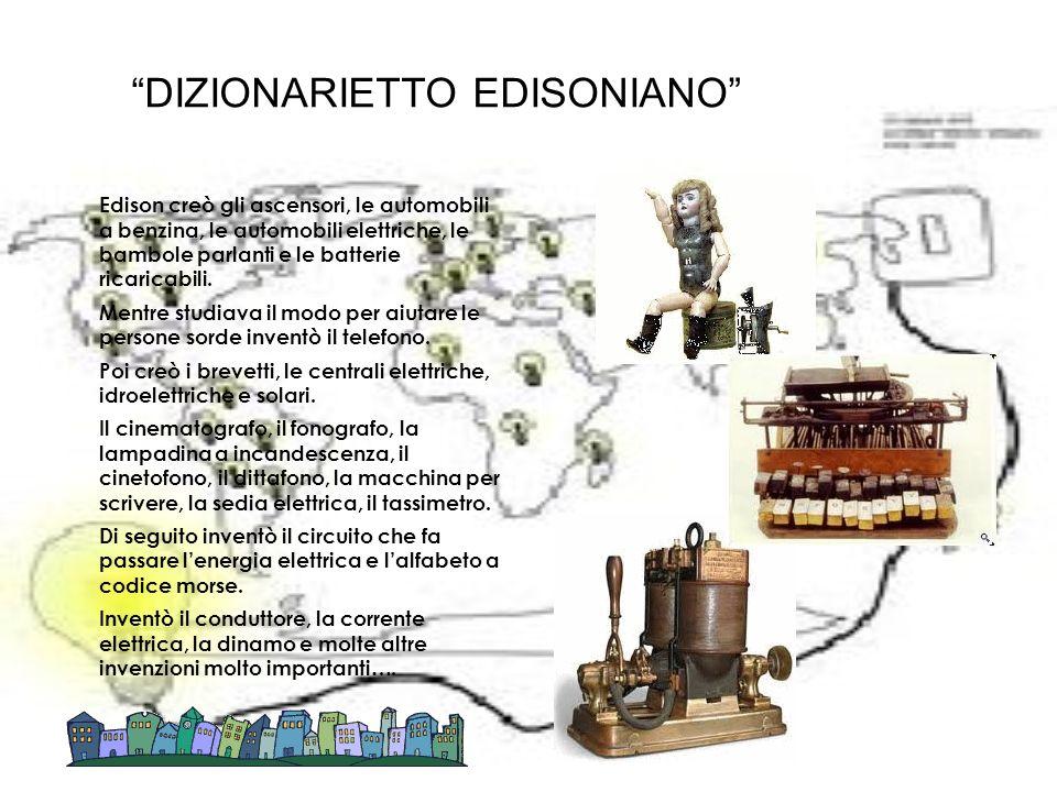 Edison creò gli ascensori, le automobili a benzina, le automobili elettriche, le bambole parlanti e le batterie ricaricabili. Mentre studiava il modo