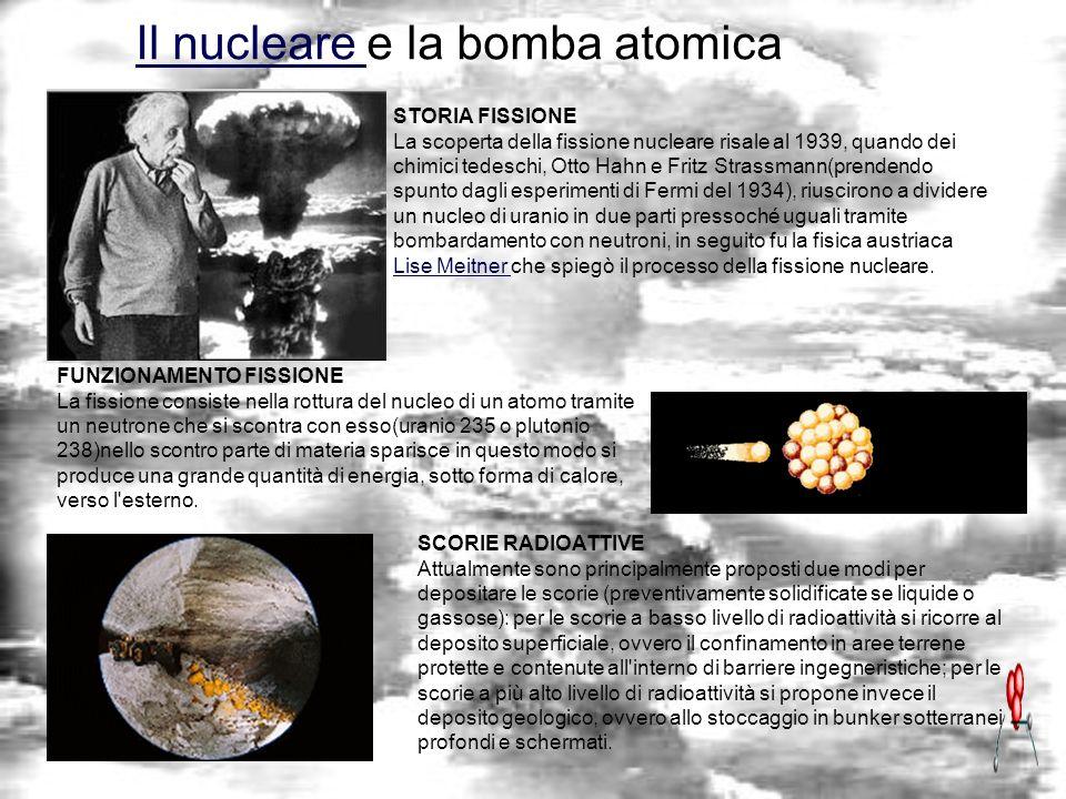 Il nucleare Il nucleare e la bomba atomica STORIA FISSIONE La scoperta della fissione nucleare risale al 1939, quando dei chimici tedeschi, Otto Hahn
