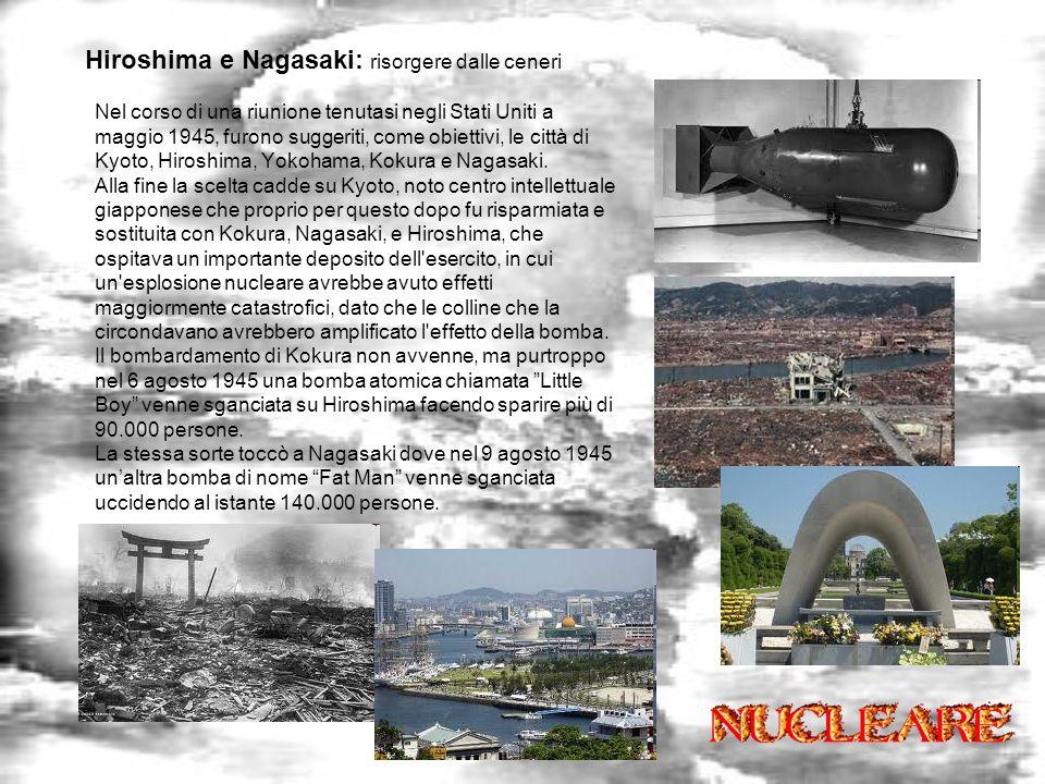 Hiroshima e Nagasaki: risorgere dalle ceneri Nel corso di una riunione tenutasi negli Stati Uniti a maggio 1945, furono suggeriti, come obiettivi, le