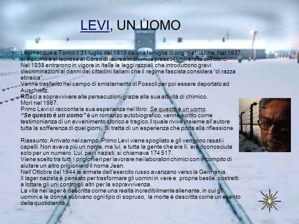 LEVILEVI, UN UOMO Levi nacque a Torino il 31 luglio del 1919 da una famiglia di origini ebraiche. Nel 1937 si diplomò e si iscrisse al Corso di laurea