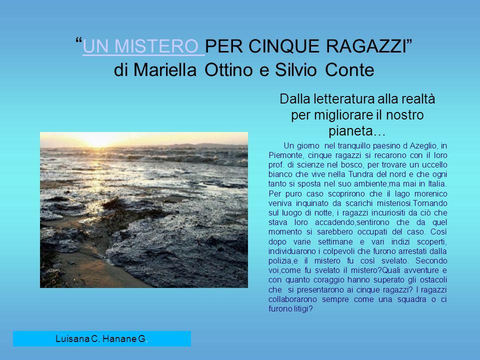 UN MISTERO PER CINQUE RAGAZZI di Mariella Ottino e Silvio Conte UN MISTERO Dalla letteratura alla realtà per migliorare il nostro pianeta… Un giorno n