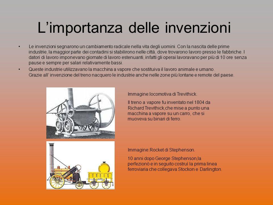 Limportanza delle invenzioni Le invenzioni segnarono un cambiamento radicale nella vita degli uomini. Con la nascita delle prime industrie, la maggior