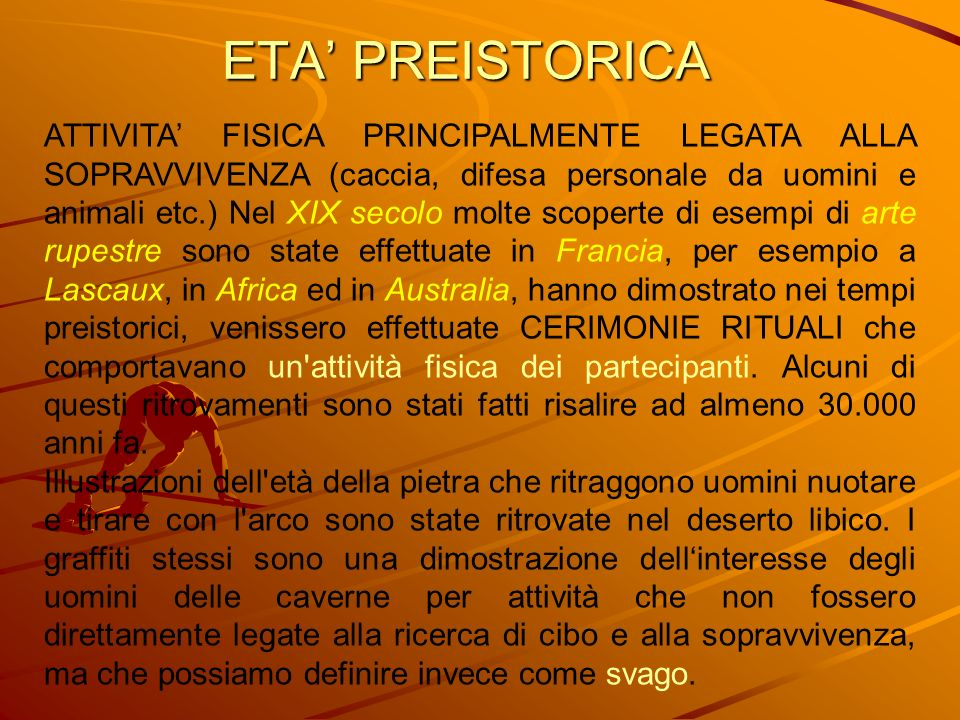 ETA PREISTORICA ATTIVITA FISICA PRINCIPALMENTE LEGATA ALLA SOPRAVVIVENZA (caccia, difesa personale da uomini e animali etc.) Nel XIX secolo molte scop