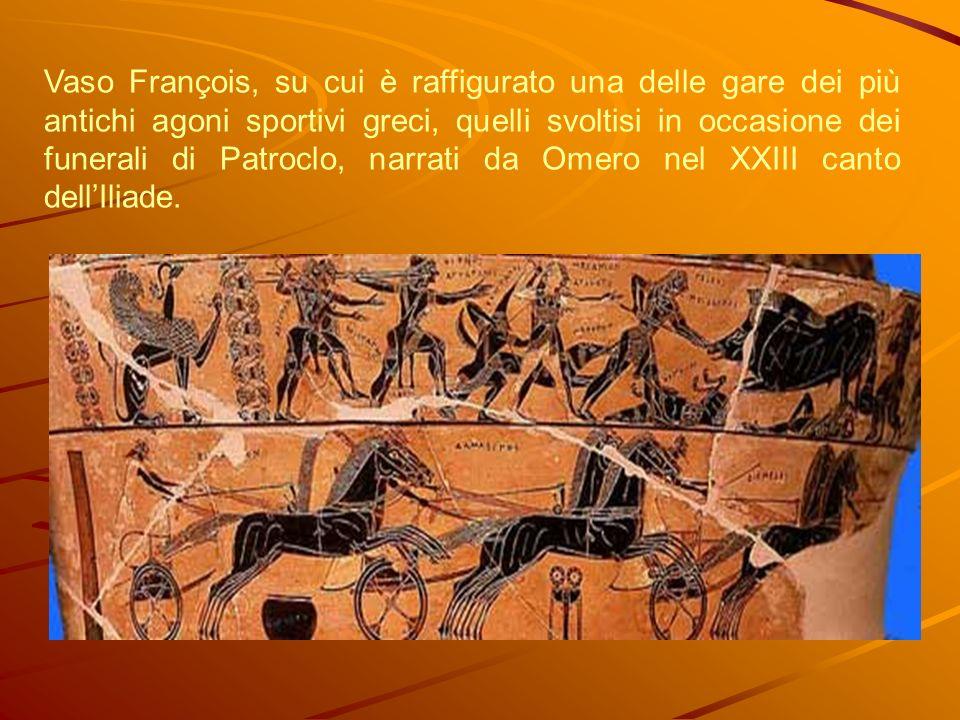 Vaso François, su cui è raffigurato una delle gare dei più antichi agoni sportivi greci, quelli svoltisi in occasione dei funerali di Patroclo, narrat