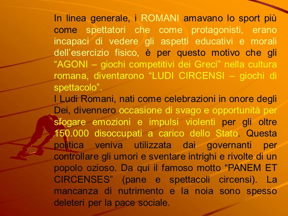 In linea generale, i ROMANI amavano lo sport più come spettatori che come protagonisti, erano incapaci di vedere gli aspetti educativi e morali delles
