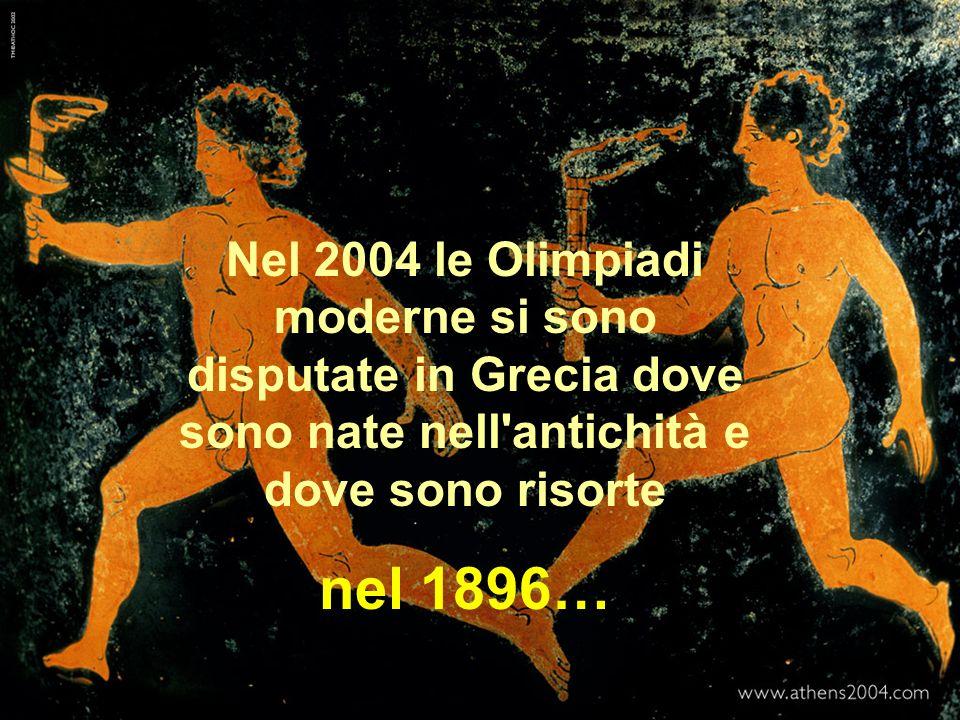 Nel 2004 le Olimpiadi moderne si sono disputate in Grecia dove sono nate nell'antichità e dove sono risorte nel 1896…