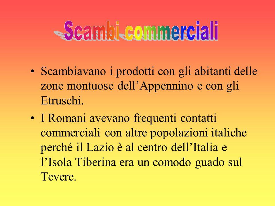 Scambiavano i prodotti con gli abitanti delle zone montuose dellAppennino e con gli Etruschi.