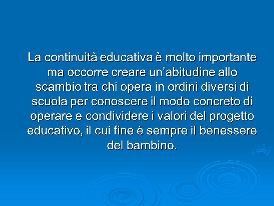 Lobiettivo è quello di facilitare il passaggio del bambino da una istituzione educativa ad unaltra e di favorire il confronto delle esperienze professionali tra insegnanti.