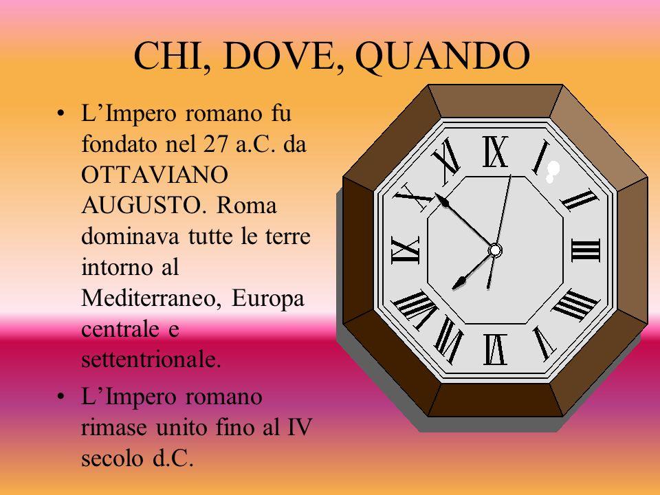 CHI, DOVE, QUANDO LImpero romano fu fondato nel 27 a.C. da OTTAVIANO AUGUSTO. Roma dominava tutte le terre intorno al Mediterraneo, Europa centrale e