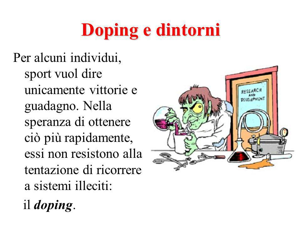 Doping e dintorni Per alcuni individui, sport vuol dire unicamente vittorie e guadagno.
