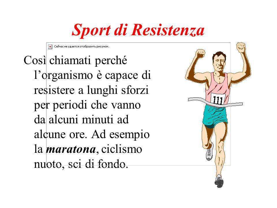Sport di Resistenza Così chiamati perché lorganismo è capace di resistere a lunghi sforzi per periodi che vanno da alcuni minuti ad alcune ore.