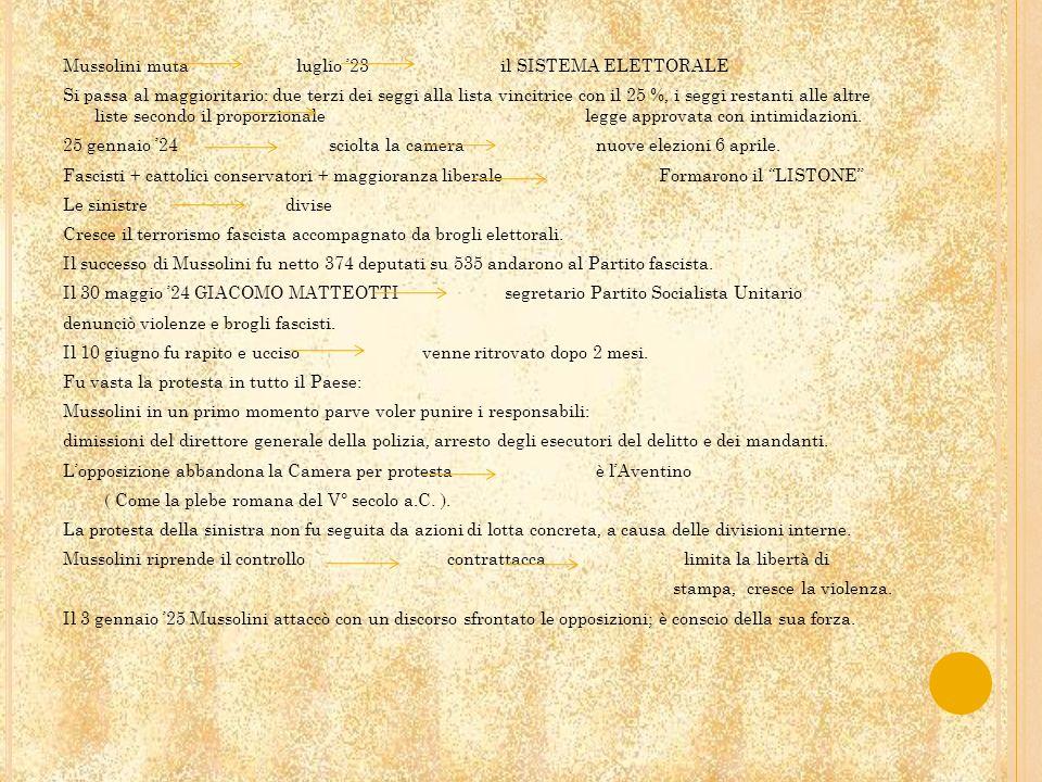 Mussolini muta luglio 23 il SISTEMA ELETTORALE Si passa al maggioritario: due terzi dei seggi alla lista vincitrice con il 25 %, i seggi restanti alle