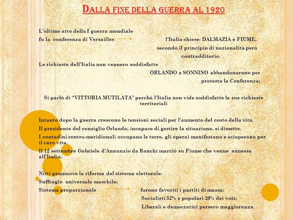 D ALLA FINE DELLA GUERRA AL 1920 Lultimo atto della I guerra mondiale fu la conferenza di Versailles lItalia chiese: DALMAZIA e FIUME, secondo il prin