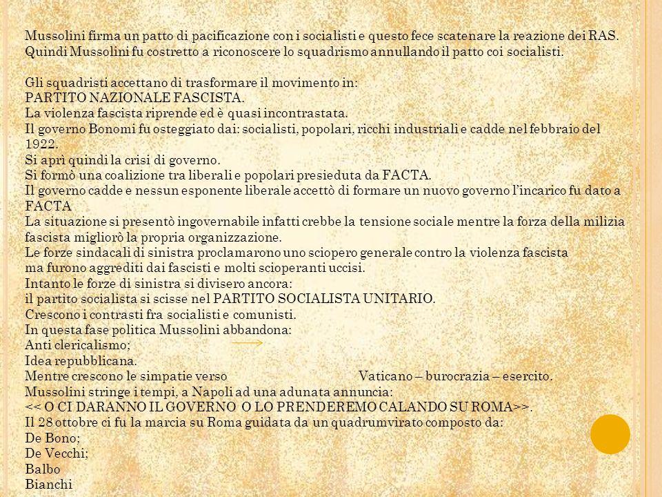 Mussolini firma un patto di pacificazione con i socialisti e questo fece scatenare la reazione dei RAS. Quindi Mussolini fu costretto a riconoscere lo