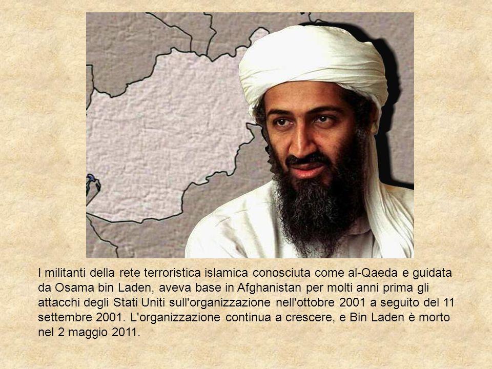 I militanti della rete terroristica islamica conosciuta come al-Qaeda e guidata da Osama bin Laden, aveva base in Afghanistan per molti anni prima gli