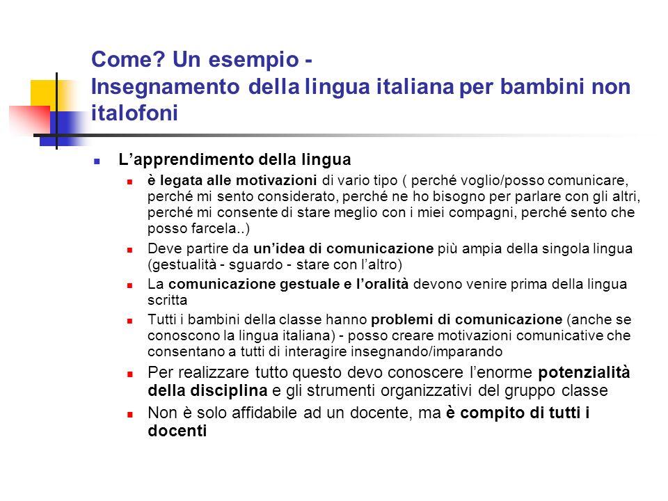 Come? Un esempio - Insegnamento della lingua italiana per bambini non italofoni Lapprendimento della lingua è legata alle motivazioni di vario tipo (