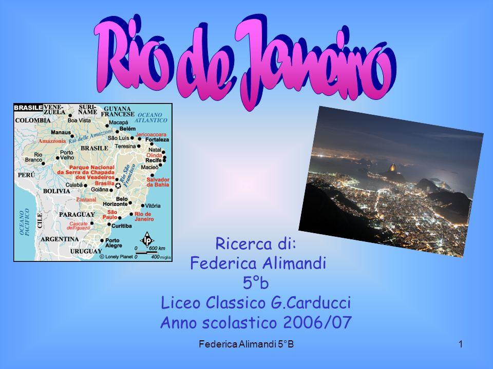 Federica Alimandi 5°B2 RIO DE JANEIRO STATO : Brasile CORDINATE : latitudine 22° 50 S longitudine: 43° 14 W ALTITUDINE: m s.l.m.