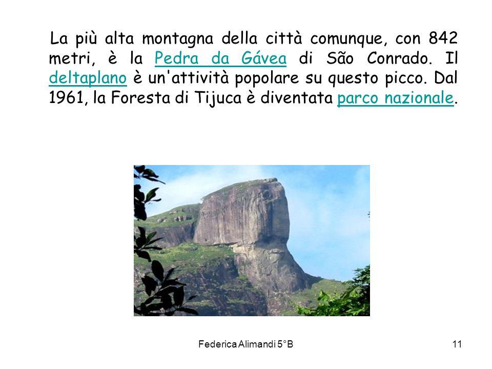 Federica Alimandi 5°B11 La più alta montagna della città comunque, con 842 metri, è la Pedra da Gávea di São Conrado. Il deltaplano è un'attività popo