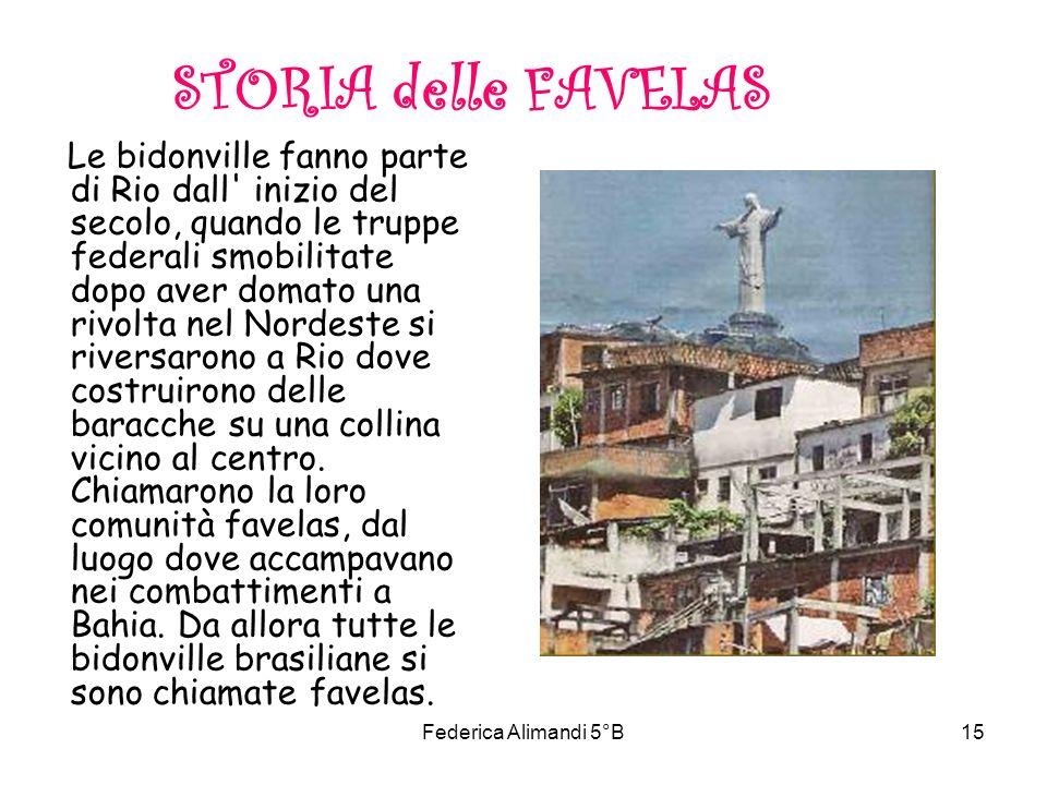 Federica Alimandi 5°B15 STORIA delle FAVELAS Le bidonville fanno parte di Rio dall' inizio del secolo, quando le truppe federali smobilitate dopo aver