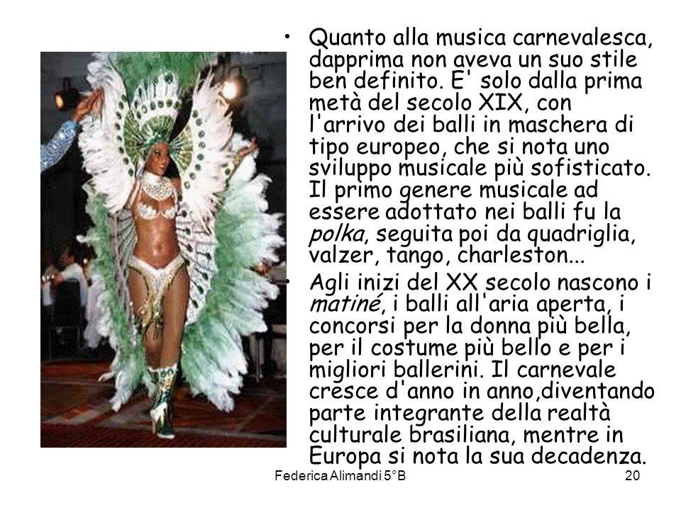 Federica Alimandi 5°B20 Quanto alla musica carnevalesca, dapprima non aveva un suo stile ben definito. E' solo dalla prima metà del secolo XIX, con l'