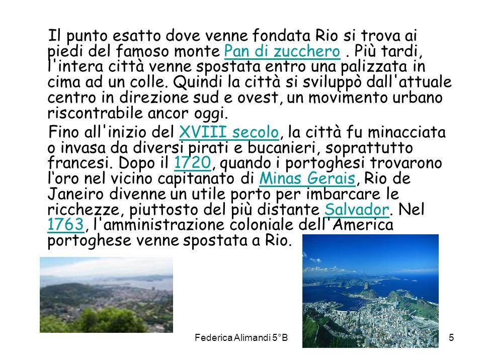 Federica Alimandi 5°B5 Il punto esatto dove venne fondata Rio si trova ai piedi del famoso monte Pan di zucchero. Più tardi, l'intera città venne spos